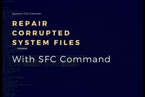 Repair Corrupted Windows System Files with SFC Command.